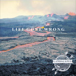 LANDSCAPES - Life Gone Wrong