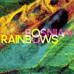 BOSNIAN RAINBOWS - Bosnian Rainbows