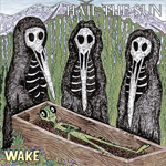 HAIL THE SUN - Wake