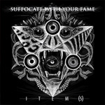 SUFFOCATE WITH YOUR FAME - ITEM​(​S)
