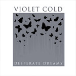VIOLET COLD - Desperate Dreams