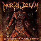 MORTAL DECAY - The Blueprints For Blood Spatter