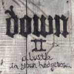 DOWN - II: A Bustle In Your Hedgerow
