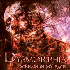 DYSMORPHIA - Scream In My Face