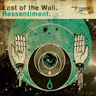 EAST OF THE WALL - Ressentiment
