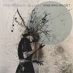 FIVE SECONDS TO LEAVE - Nina Who Wasn't