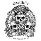 MORTIFILIA - ...When I Killed The God