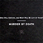 MURDER BY DEATH - Who Will Survive And What Will Be Left Of Them?