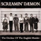 SCREAMIN´ DAEMON - The Decline Of The English Murder